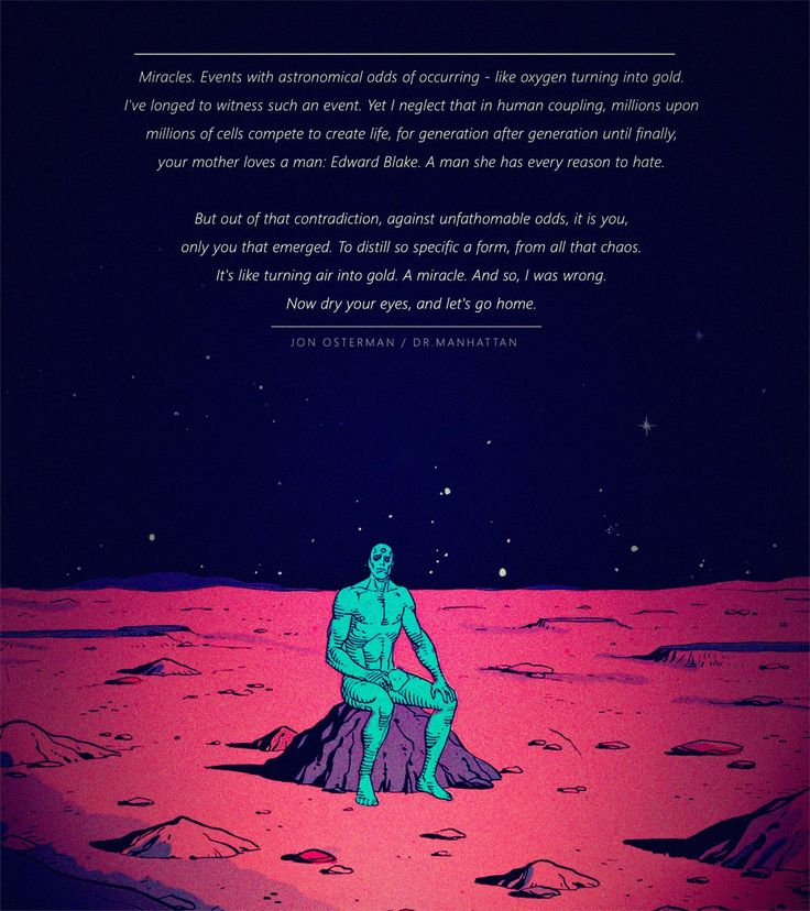 "Dr.Manhattan ""Miracles. Events with astronomical odds of occurring - like oxygen turning into gold..."" [1600 x 1800] - Imgur"