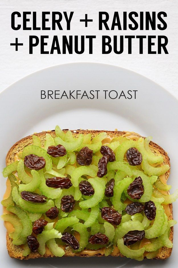Thinly Sliced Celery + Raisins + Peanut Butter   21 Ideas For Energy-Boosting Breakfast Toasts