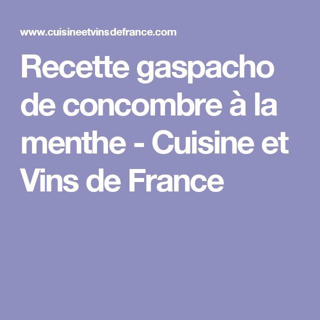 Recette gaspacho de concombre à la menthe - Cuisine et Vins de France