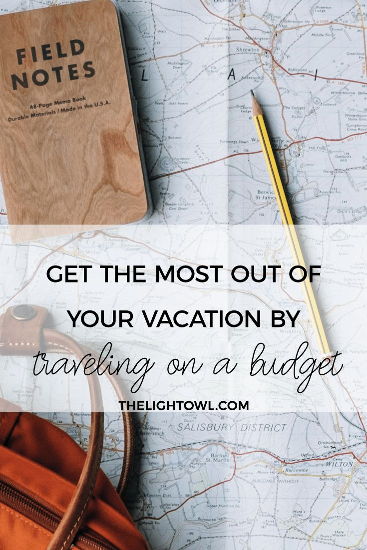 Get the Most out of your Vacation by Traveling on a Budget