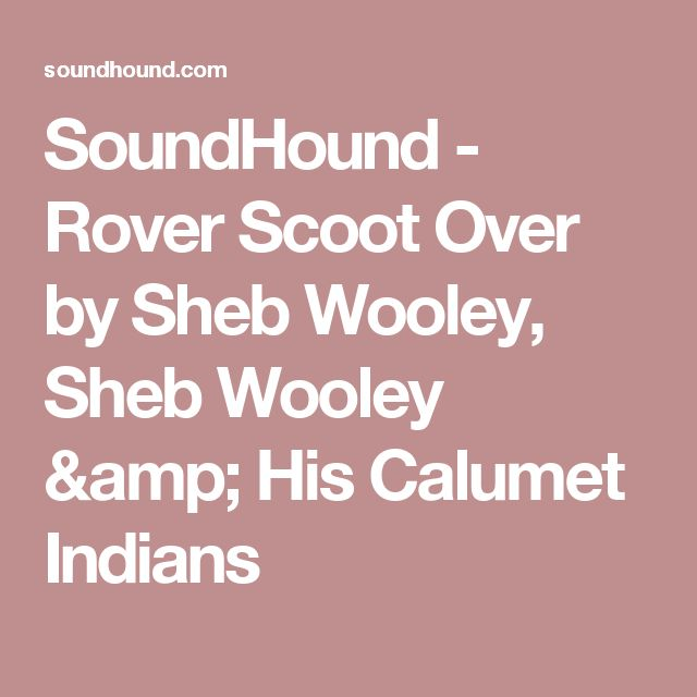 SoundHound  - Rover Scoot Over by Sheb Wooley, Sheb Wooley & His Calumet Indians