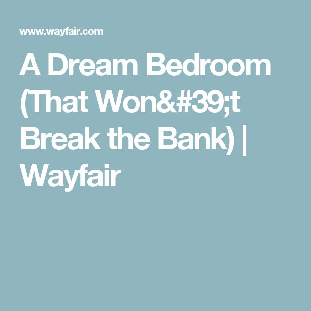 A Dream Bedroom (That Won't Break the Bank) | Wayfair