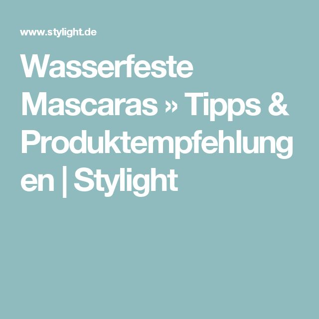 Wasserfeste Mascaras » Tipps & Produktempfehlungen   Stylight