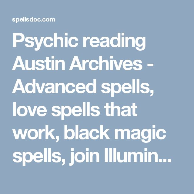 Psychic reading Austin Archives - Advanced spells, love spells that work, black magic spells, join Illuminati, free love spells that work, spells for long lost lover, love spells that work immediately, real love spells, commitment spells, money spells that work,stop divorce spells, how to attract someone spells, make someone propose spell, etc