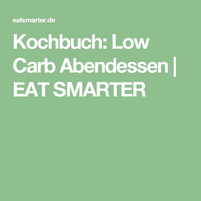 Kochbuch: Low Carb Abendessen | EAT SMARTER