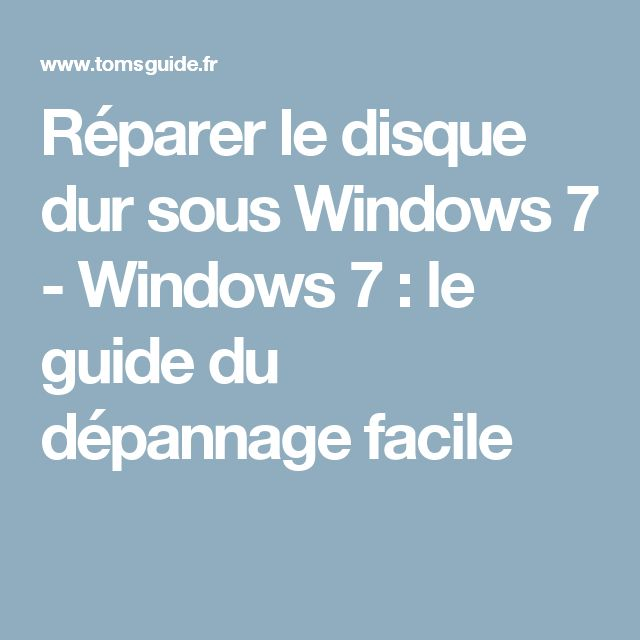 Réparer le disque dur sous Windows 7 - Windows 7 : le guide du dépannage facile