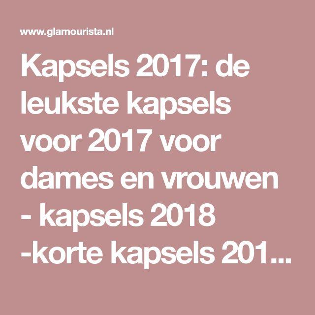 Kapsels 2017: de leukste kapsels voor 2017 voor dames en vrouwen - kapsels 2018 -korte kapsels 2018 - haarkleuren - kapsels voor dames - mannenkapsels - kinderkapsels - communiekapsels - bruidskapsels 2018