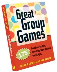 Great Group Games : 175 Boredom-Busting, Zero-Prep Team Builders for All Ages