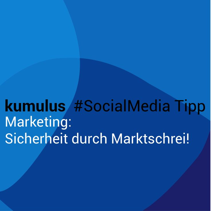 Sicherheit im #Marketing? Via Marktschrei! – kumulus #SocialMedia Tipp