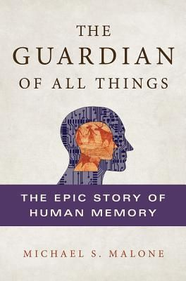 """The Guardian of All Things: The Epic Story of Human Memory"" by Michael S. Malone (Aug 2012) #toread @goodreads ... nonfiction, science, history, psychology, medicine, health"
