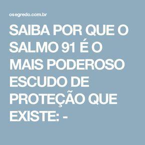 SAIBA POR QUE O SALMO 91 É O MAIS PODEROSO ESCUDO DE PROTEÇÃO QUE EXISTE: -