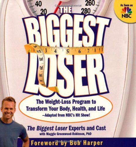 The Biggest Loser: The Weight Loss Program to Transform Your Body, Health, and Life--Adapted from NBC's Hit Show! by he Biggest Loser experts and cast, with Maggie Greenwood-Robinson