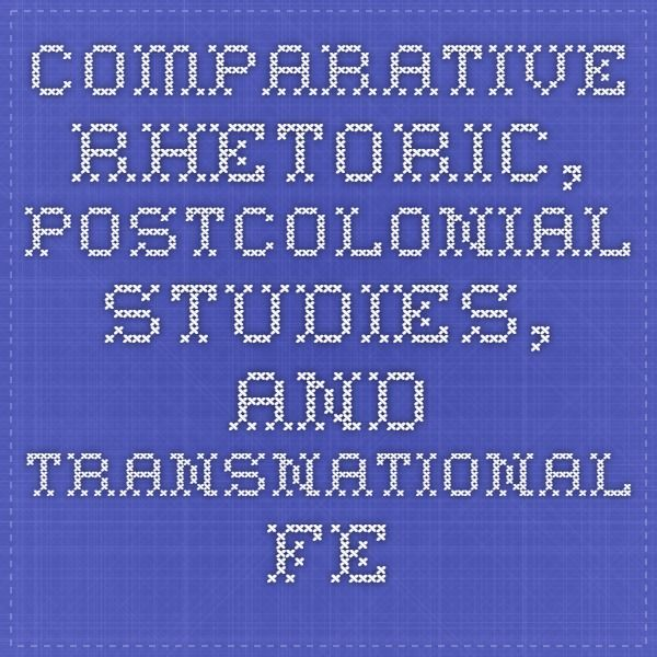 Comparative Rhetoric, Postcolonial Studies, and Transnational Feminisms: A Geopolitical Approach