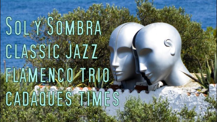 Sol y Sombra - Ballesteros, Sohm, Blanke · Cadaqués (Classic Jazz Flamenco)