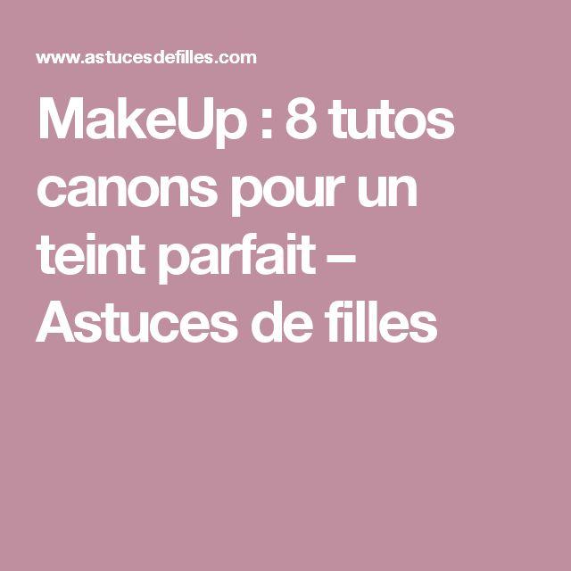 MakeUp : 8 tutos canons pour un teint parfait – Astuces de filles