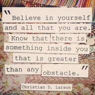 Believe in yourself..greater than any obstacle