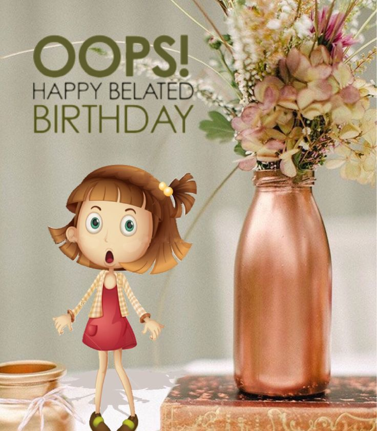 Oops! Happy belated birthday felicitación retardada …