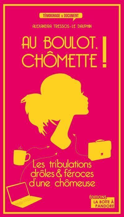 Au boulot, Chômette : tome 1 + tome 2 aux éditions la boîte à Pandore !  http://livre.fnac.com/a6975176/Alexandra-Le-Dauphin-Au-boulot-chomette