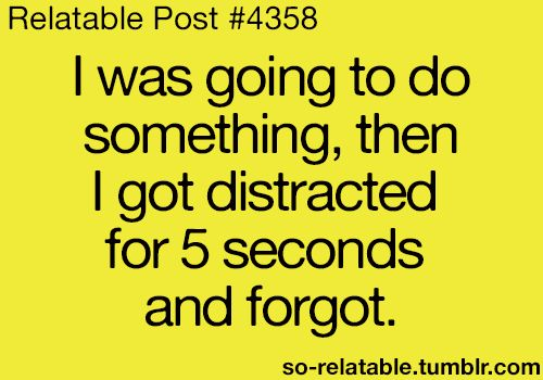 ... this happens to me all of the time!