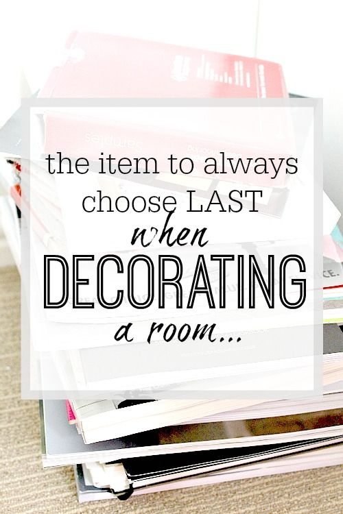 What is the thing you should pick last when you decorate or pick a room scheme? The answer may surprise you!