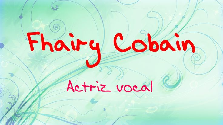 FHAIRY COBAIN Talento en el doblaje