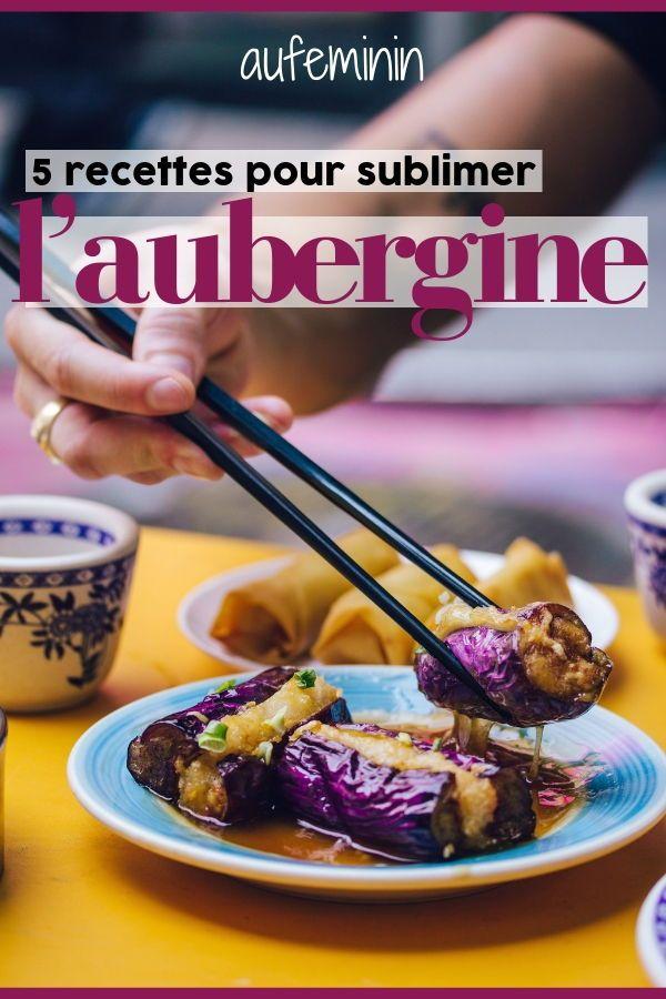 Cuisiner l'aubergine : 5 recettes faciles avec de l'aubergine