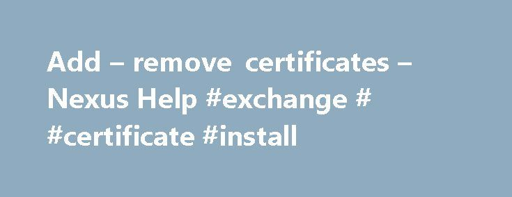Add – remove certificates – Nexus Help #exchange # #certificate #install http://sweden.remmont.com/add-remove-certificates-nexus-help-exchange-certificate-install/  # Add remove certificates If an app or network that you want to use needs a certificate that you don't have, you'll need to install that certificate. Digital certificates identify computers, phones, and apps for security reasons. Just like you'd use your driver's license to show that you can legally drive, a digital certificate…