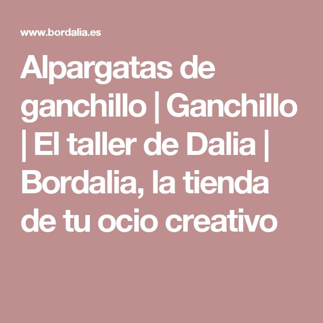 Alpargatas de ganchillo | Ganchillo | El taller de Dalia | Bordalia, la tienda de tu ocio creativo