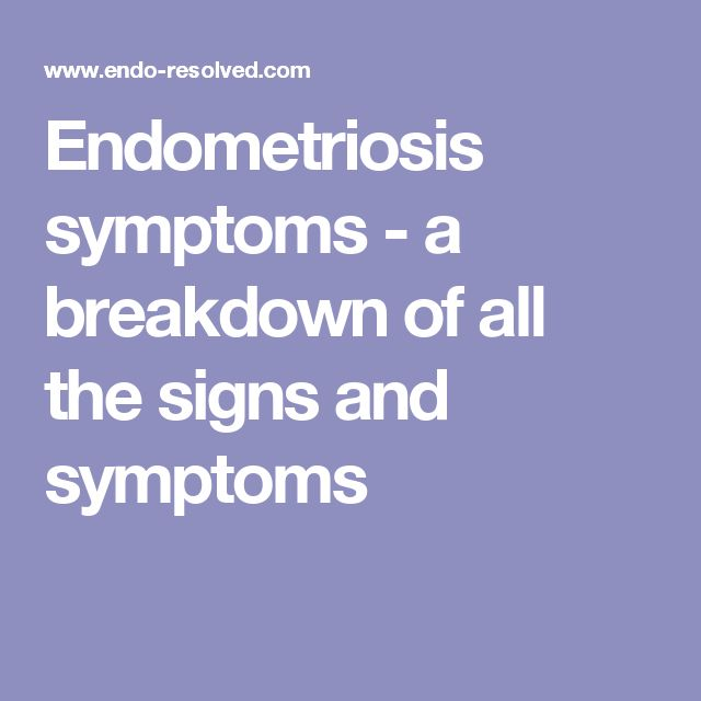 Endometriosis symptoms - a breakdown of all the signs and symptoms