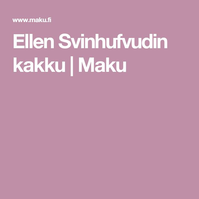 Ellen Svinhufvudin kakku | Maku