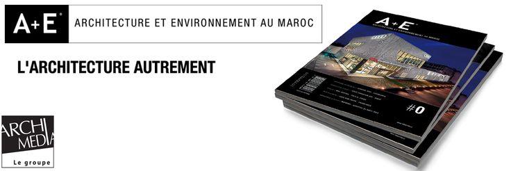 L'architecture autrement, crédo du nouveau magazine du groupe #Archimedia : #A+E #Architecture et #Environnement au #Maroc