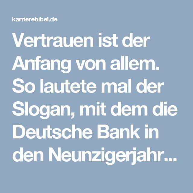 Vertrauen ist der Anfang von allem. So lautete mal der Slogan, mit dem die Deutsche Bank in den Neunzigerjahren ihre Finanzprodukte bewarb – und damit den Tenor der gesamten Branche traf: Sein sauer verdientes Geld …