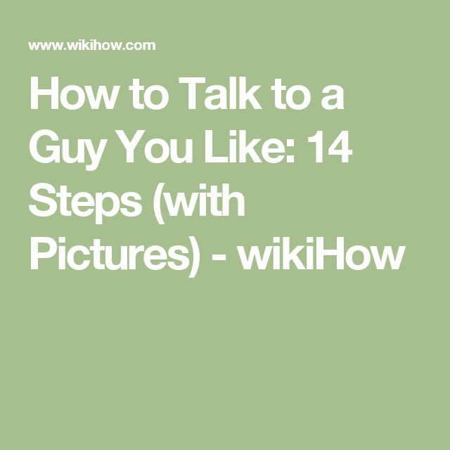 How to Talk to a Guy You Like: 14 Steps (with Pictures) - wikiHow