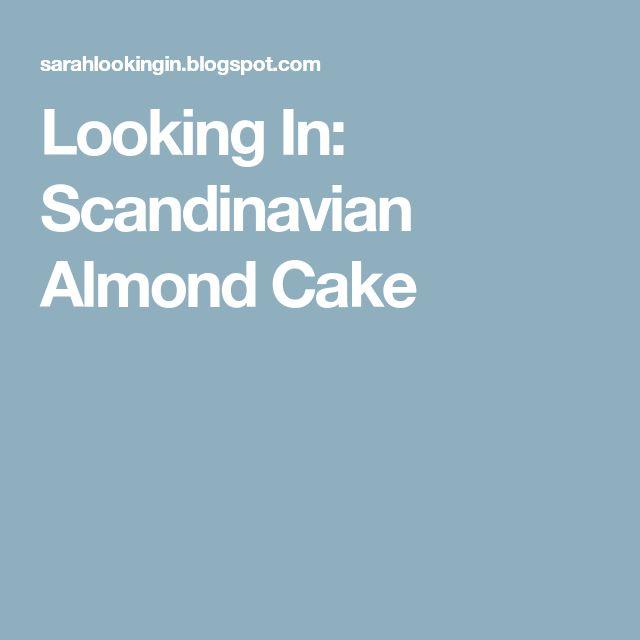 Looking In: Scandinavian Almond Cake
