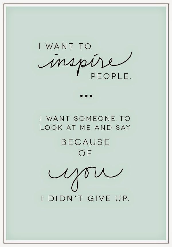 """I want to inspire people. I want someone to say, ""Because of you, I didn't give up."""