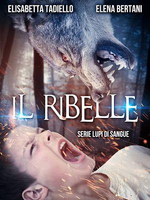 Romance and Fantasy for Cosmopolitan Girls: IL RIBELLE (Serie Lupi di Sangue #2) di Elisabetta...