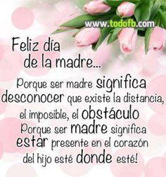 Feliz día de la madre... Porque ser madre significa desconocer que existe la distancia, el imposible, el obstáculo porque ser madre significa estar presente en el corazón del hijo esté donde esté!