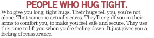 I always try to hug tight if possible, you never know who might need it