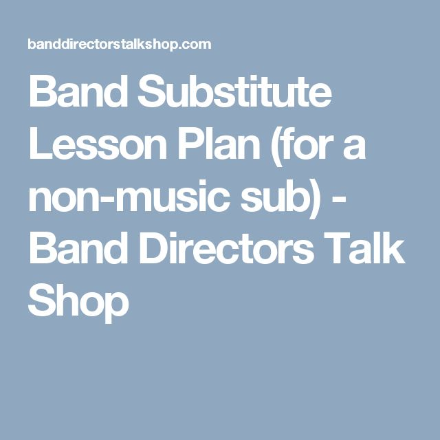 Band Substitute Lesson Plan (for a non-music sub) - Band Directors Talk Shop
