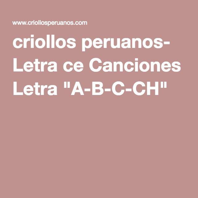 """criollos peruanos- Letra ce Canciones Letra """"A-B-C-CH"""""""