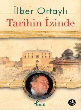 tarihin izinde - ilber ortayli - profil yayincilik  http://www.idefix.com/kitap/tarihin-izinde-ilber-ortayli/tanim.asp