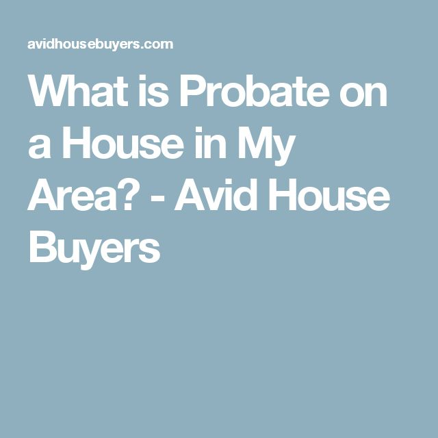 What is Probate on a House in My Area? - Avid House Buyers