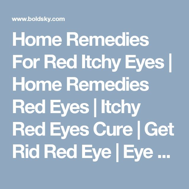 Home Remedies For Red Itchy Eyes | Home Remedies Red Eyes | Itchy Red Eyes Cure | Get Rid Red Eye | Eye Burn - BoldSky.com