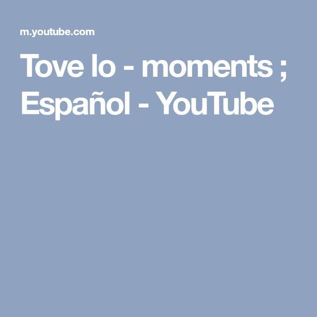 Tove lo - moments ; Español - YouTube