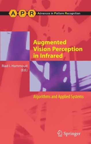 Download Augmented Vision Perception in Infrared: Algorithms and Applied Systems (Advances in Computer Vision and Pattern Recognition) ebook free