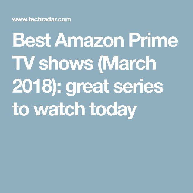 Best Amazon Prime TV shows (March 2018): great series to watch today