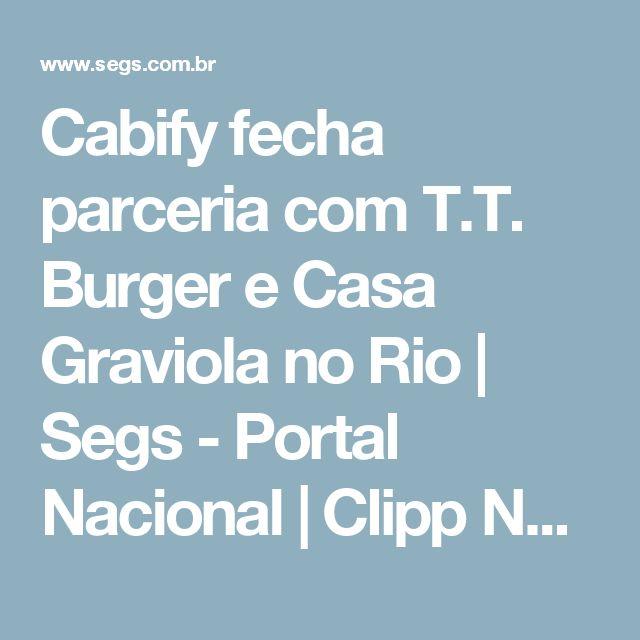Cabify fecha parceria com T.T. Burger e Casa Graviola no Rio | Segs - Portal Nacional | Clipp Noticias sobre Seguros | Saúde