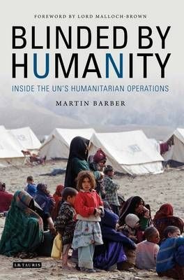 Jesus Martin-Barbero & Martin Barber, Blinded by Humanity: Inside the UN's Humanitarian Operations, I.B. Tauris, Oct. 2014