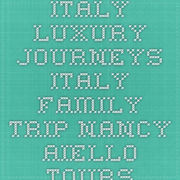 Italy Luxury Journeys - Italy Family Trip - Nancy Aiello Tours