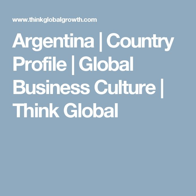 Argentina | Country Profile | Global Business Culture | Think Global